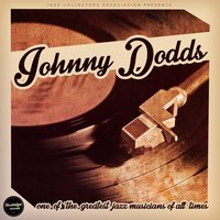 One of the Greatest Jazz Musicians of All Time — Johnny Dodds