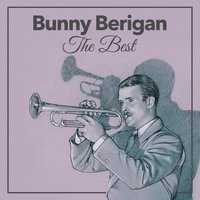 The Best — Bunny Berigan & His Orchestra