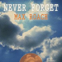 Never Forget — Max Roach