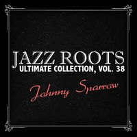 Jazz Roots Ultimate Collection, Vol. 38 — Johnny Sparrow