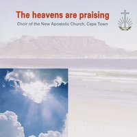 The Heavens Are Praising — cape town, Choir Of The New Apostolic Church, Choir of The New Apostolic Church, Cape Town