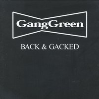 Back & Gacked — Gang Green