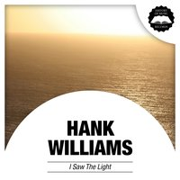 I Saw the Light — Hank Williams