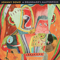 A Drunkard's Masterpiece — Johnny Dowd