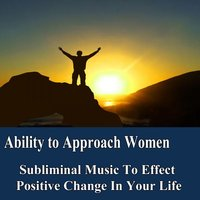 Ability to Approach Women Manifest Your Desires Subliminal Music Foundation for Change — Subliminal Music Foundation for Change