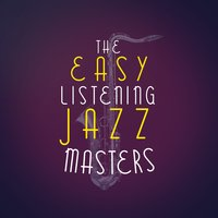 The Easy Listening Jazz Masters — Easy Listening Jazz Masters