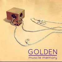 Golden — Muscle Memory