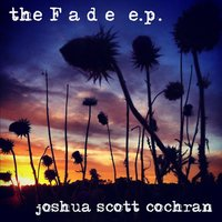 The Fade E.P. — Joshua Scott Cochran