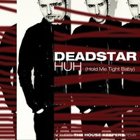 Huh (Hold Me Tight Baby) — Deadstar