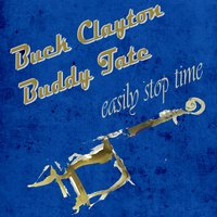 Easily Stop Time — Buck Clayton, Buddy Tate