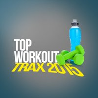 Top Workout Trax 2015 — Top 40 Workout Music