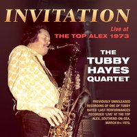 Invitation: Live at the Top Alex 1973 — The Tubby Hayes Quartet