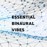 Essential Binaural Vibes — Binaural Beats Brainwave Entrainment