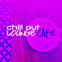 Chill out Lounge Cafe — сборник