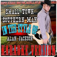 Small Town Southern Man (In the Style of Alan Jackson) — Ameritz - Karaoke