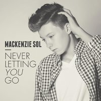 Never Letting You Go — Mackenzie Sol