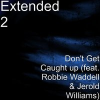Don't Get Caught Up — Robbie Waddell, Extended 2, Jerold Williams