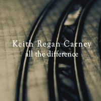All the Difference — Keith Regan Carney