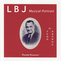 LBJ Musical Portrait — William Lee, Walter Raim, Tedd Browne, Ernest Calabria