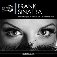 You Brought a New Kind of Love to Me — Frank Sinatra