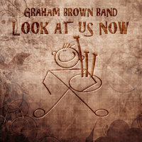 Look at Us Now — Graham Brown Band
