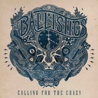 Calling for the Crazy — The Ballistics