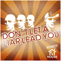 Don't Let a Liar Lead You — Rowdy House