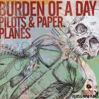 Pilots & Paper Planes — Burden Of A Day