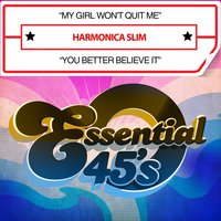 My Girl Won't Quit Me / You Better Believe It — Harmonica Slim