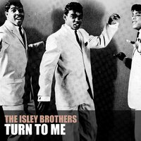 Turn to Me — The Isley Brothers