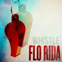 Whistle — Flo Rida
