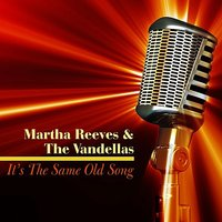 It's the Same Old Song — Martha Reeves & The Vandellas