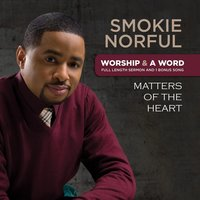Worship And A Word: Matters Of The Heart — Smokie Norful