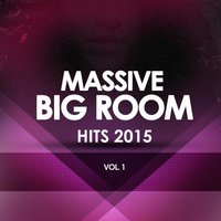 Massive Big Room Hits 2015, Vol. 1 — сборник