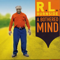 A Bothered Mind — R.L. Burnside