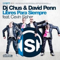Libres Para Siempre feat. Cevin Fisher — DJ Chus, David Penn feat. Cevin Fisher