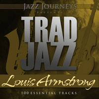 Jazz Journeys Presents Trad Jazz - Louis Armstrong (100 Essential Tracks) — Louis Armstrong