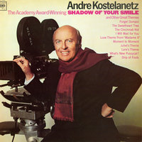 The Shadow of Your Smile & Other Great Themes — Andre Kostelanetz & His Orchestra