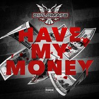Have My Money - Single — The Diplomats