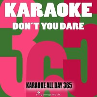 Don't You Dare - Single — Karaoke All Day 365