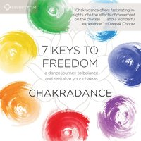 7 Keys to Freedom: A Dance Journey to Balance and Revitalize Your Chakras — Chakradance