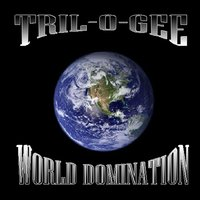 World Domination — Tril-O-Gee