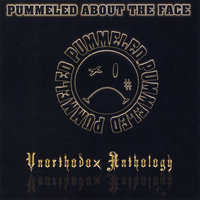 Unorthodox Anthology — Pummeled About The Face