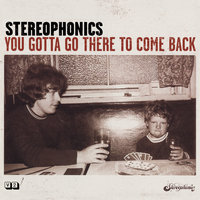 You Gotta Go There To Come Back — Stereophonics