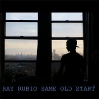 Same Old Start — Ray Rubio