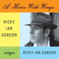 A Horse With Wings. Ricky Ian Gordon Sings Ricky Ian Gordon — Ricky Ian Gordon