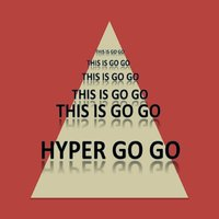 This Is Go Go — Hyper Go Go