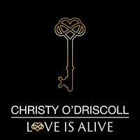 Love Is Alive — Christy O'Driscoll
