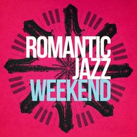 Romantic Jazz Weekend — Romantic Time