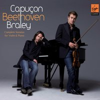 Beethoven : Complete Sonatas for violin and piano — Renaud Capucon, Frank Braley, Людвиг ван Бетховен